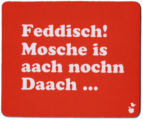 Mousepad Feddisch Mosche Is Aach Nochn Daach